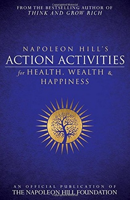 Napoleon Hill's Action Activities for Health, Wealth and Happiness: An O