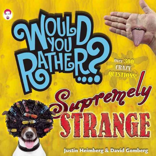 Would You Rather...? Supremely Strange