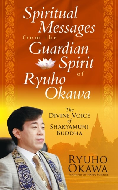Spiritual Messages from the Guardian Spirit of Ryuho Okawa