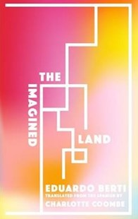 Imagined Land by Eduardo Berti, Charlotte Coombe (9781941920619) - PaperBack - Modern & Contemporary Fiction General Fiction