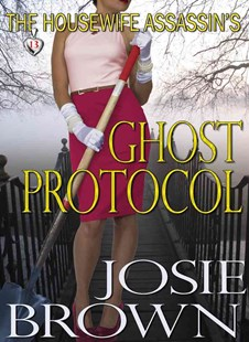 The Housewife Assassin's Ghost Protocol by Josie Brown (9781942052562) - HardCover - Crime Mystery & Thriller