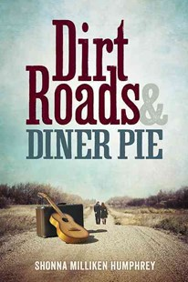 Dirt Roads & Diner Pie by Shonna Milliken Humphrey (9781942094227) - PaperBack - Biographies General Biographies
