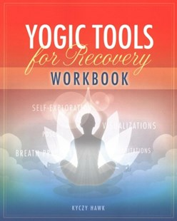 Yogic Tools for Recovery Workbook by Kyczy Hawk (9781942094630) - PaperBack - Health & Wellbeing Fitness