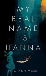 My Real Name Is Hanna by Tara Lynn Masih (9781942134510) - PaperBack - Modern & Contemporary Fiction General Fiction