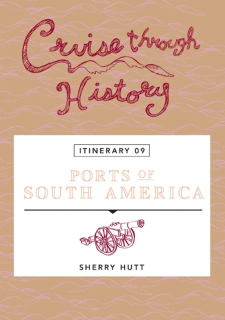 Cruise Through History:  Ports of South America