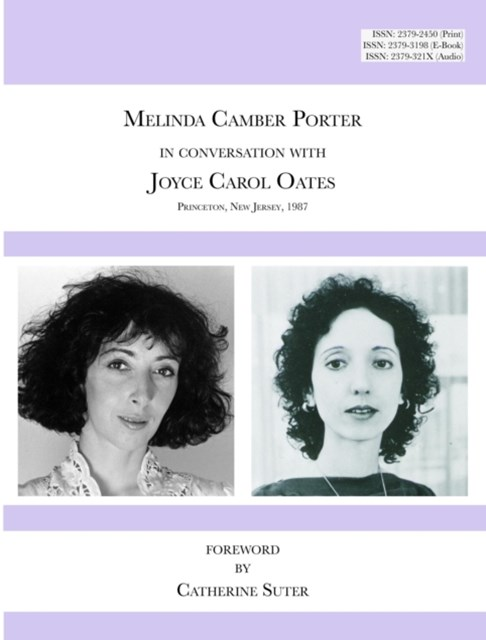 Melinda Camber Porter In Conversation with Joyce Carol Oates, 1987 Princeton University: ISSN Volum
