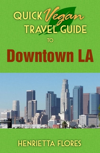 (ebook) Quick Vegan Travel Guide to Downtown LA