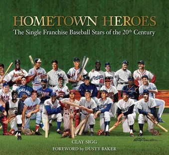 Hometown Heroes by Clay Sigg, Dusty Baker (9781942306214) - HardCover - Biographies General Biographies