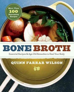 Bone Broth by Quinn Farrar Wilson (9781942411925) - PaperBack - Cooking Cooking Reference