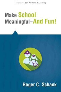Make School Meaningful-And Fun! by Roger C. Schank (9781942496212) - PaperBack - Education Teaching Guides