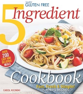 Simply Gluten Free 5 Ingredient Cookbook by Editors of Relish Books, Carol Kicinski (9781942556046) - PaperBack - Cooking Health & Diet