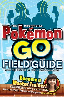 The Unofficial Pokémon Go Field Guide by Media Lab Books, Tips & Tricks Magazine (9781942556565) - PaperBack - Non-Fiction Art & Activity