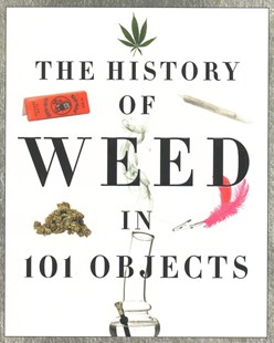 The History of Weed in 101 Objects by Media Lab Books (9781942556633) - PaperBack - Home & Garden Gardening