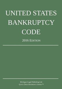 United States Bankruptcy Code; 2016 Edition by Michigan Legal Publishing Ltd (9781942842033) - PaperBack - Reference Law
