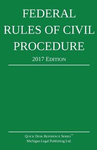 Federal Rules of Civil Procedure; 2017 Edition by Michigan Legal Publishing Ltd (9781942842101) - PaperBack - Reference Law