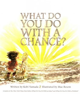 What Do You Do With a Chance? by Kobi Yamada, Mae Besom (9781943200733) - HardCover - Non-Fiction Family Matters