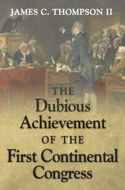 Dubious Achievement of the First Continental Congress