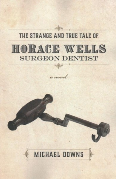 The Strange and True Tale of Horace Wells, Surgeon Dentist