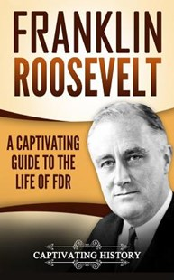 Franklin Roosevelt by Captivating History (9781973792796) - PaperBack - History North America