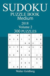 300 Medium Sudoku Puzzle Book - 2018 by Walter Goldberg (9781973959939) - PaperBack - Craft & Hobbies Puzzles & Games