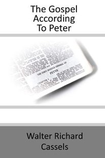 The Gospel According to Peter by Walter Richard Cassels (9781974469352) - PaperBack - Religion & Spirituality Christianity