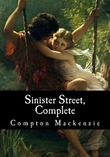 Sinister Street, Complete by Compton MacKenzie (9781975678241) - PaperBack - Classic Fiction