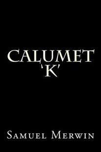 Calumet 'k' by Samuel Merwin, Henry Kitchell Webster, Tao Editorial (9781975746155) - PaperBack - Reference