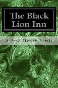 The Black Lion Inn by Alfred Henry Lewis, Frederic Remington (9781976419287) - PaperBack - Classic Fiction