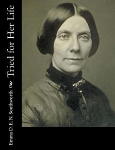 Tried for Her Life by Emma Dorothy Eliza Nevitte Southworth (9781977838933) - PaperBack - Reference