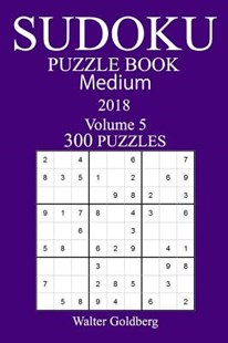 300 Medium Sudoku Puzzle Book 2018 by Walter Goldberg (9781978002555) - PaperBack - Craft & Hobbies Puzzles & Games