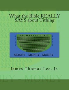 What the Bible Really Says About Tithing by Lee, James Thomas, Jr. (9781978251229) - PaperBack - Religion & Spirituality Christianity