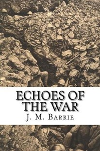 Echoes of the War by J. M. Barrie (9781978310681) - PaperBack - Classic Fiction