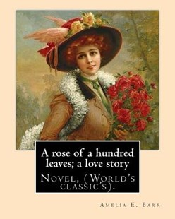 A Rose of a Hundred Leave by Amelia Edith Huddleston Barr (9781978376663) - PaperBack - Modern & Contemporary Fiction General Fiction