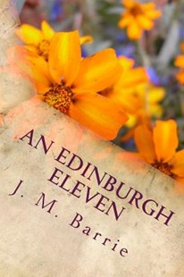 An Edinburgh Eleven by J. M. Barrie (9781979425681) - PaperBack - Science & Technology Environment
