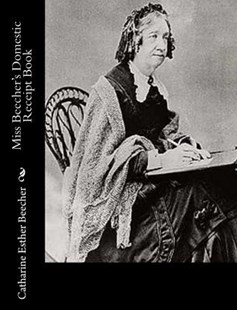 Miss Beecher's Domestic Receipt Book by Catharine Esther Beecher (9781979445269) - PaperBack - Reference