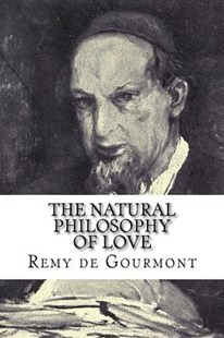 The Natural Philosophy of Love by Remy De Gourmont, Ezra Pound (9781979697408) - PaperBack - Reference
