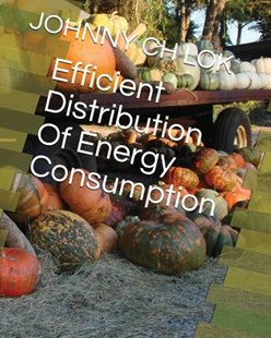 Efficient Distribution of Energy Consumption by Johnny Ch Lok (9781980931560) - PaperBack - Non-Fiction