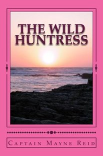 The Wild Huntress by Mayne Reid (9781981112180) - PaperBack - Adventure Fiction Modern
