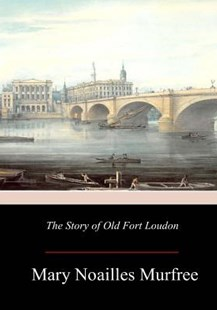 The Story of Old Fort Loudon by Mary Noailles Murfree (9781981418626) - PaperBack - Classic Fiction