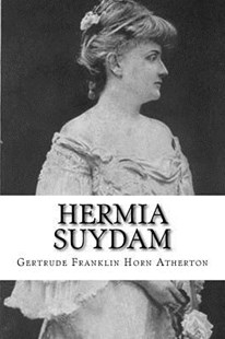 Hermia Suydam by Gertrude Franklin Horn Atherton (9781981798865) - PaperBack - Reference