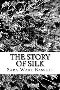 The Story of Silk by Sara Ware Bassett (9781981994090) - PaperBack - Reference