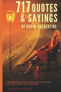 717 Quotes & Sayings of Robin Sacredfire by Robin Sacredfire (9781983114786) - PaperBack - Self-Help & Motivation Inspirational