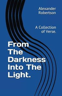 From the Darkness Into the Light. by Alexander Robertson (9781983159626) - PaperBack - Reference