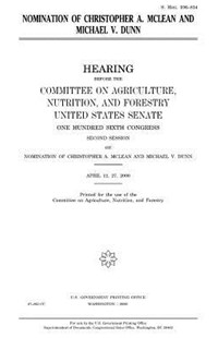 Nomination of Christopher A. Mclean and Michael V. Dunn by United States Congress, United States Senate, Committee on Agriculture (9781983544255) - PaperBack - Reference Law