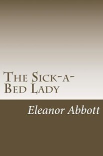 The Sick-A-Bed Lady by Eleanor Hallowell Abbott (9781984267320) - PaperBack - Romance Modern Romance