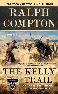 Ralph Compton The Kelly Trail by Ralph Compton, Terrence McCauley (9781984803382) - PaperBack - Adventure Fiction Historical