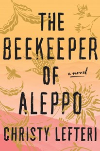 The Beekeeper of Aleppo by Christy Lefteri (9781984821218) - HardCover - Modern & Contemporary Fiction General Fiction