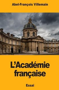 L'Acad�mie Fran�aise by Abel-Francois Villemain (9781985181199) - PaperBack - Reference