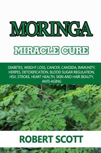 Moringa Miracle Cure by Robert Scott (9781986079884) - PaperBack - Health & Wellbeing Alternative Health