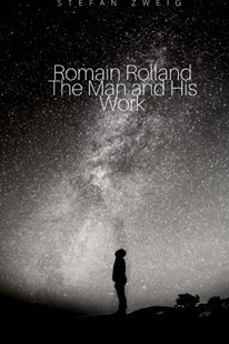 Romain Rolland the Man and His Work by Stefan Zweig, Eden Paul, Cedar Paul (9781986175180) - PaperBack - Biographies General Biographies